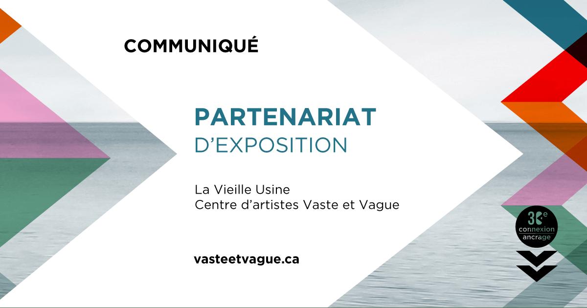 COMMUNIQUÉ : Le Centre d'artistes Vaste et Vague et La Vieille Usine concrétisent un premier partenariat d'exposition.