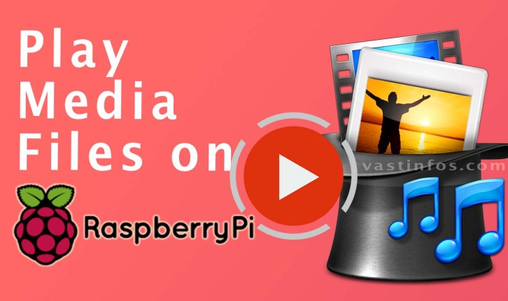 Play Media Files on Raspberry Pi without media players tricks, media players for Raspberry pi to play mp3, HD videos, movies, songs, animations on Raspberry