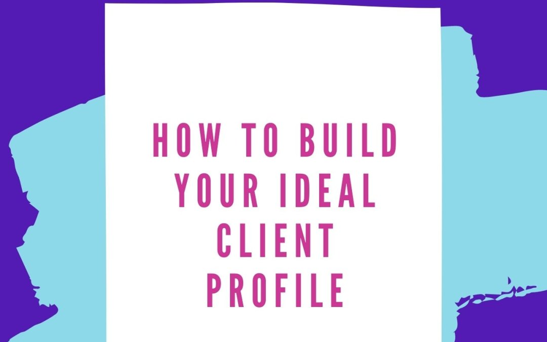 How To Build Your Ideal Client Profile