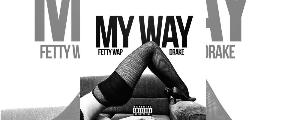 fetty wap drake my way remix