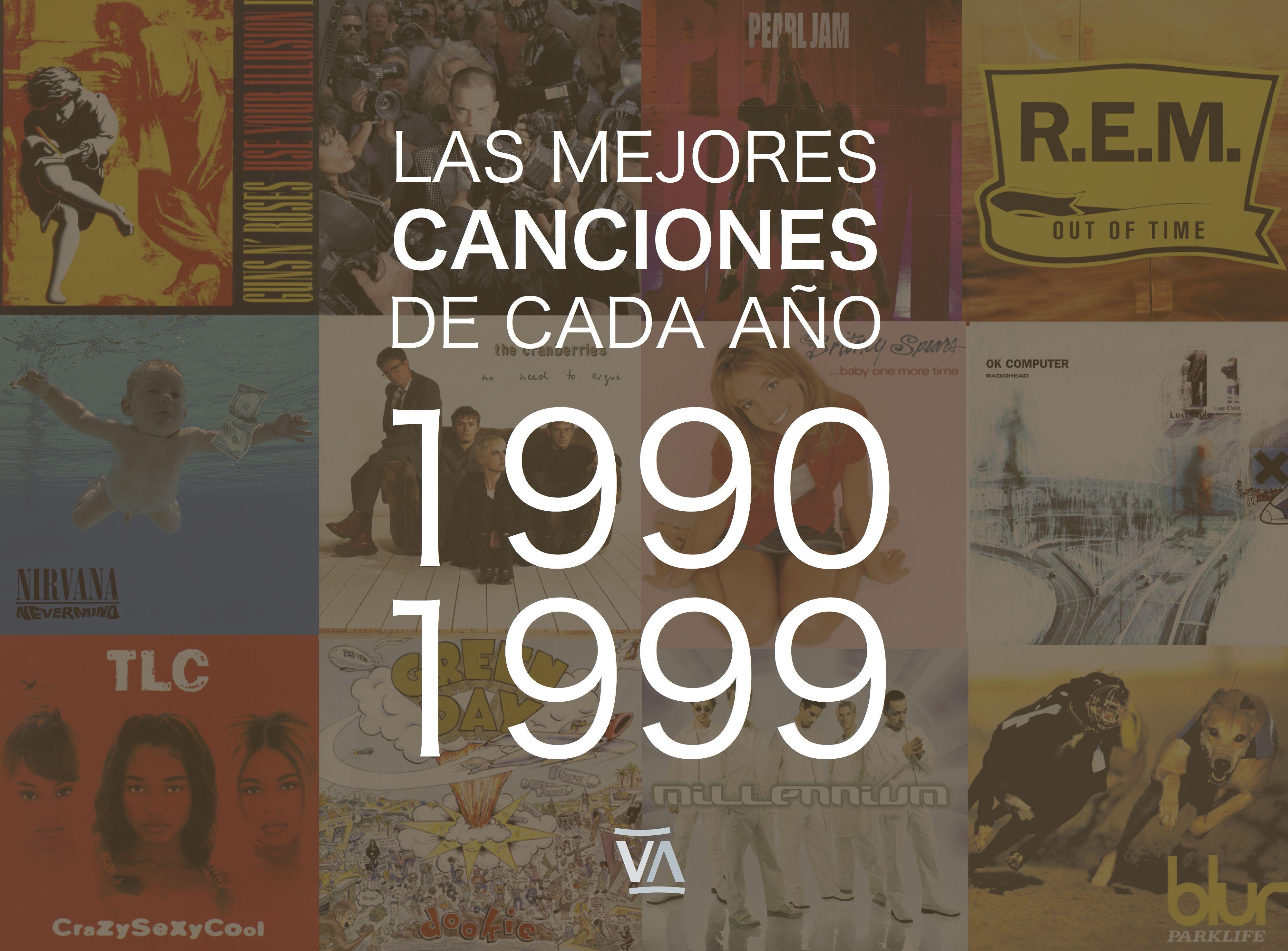 Las Mejores Canciones De Cada Año 1990 1999 Ventura