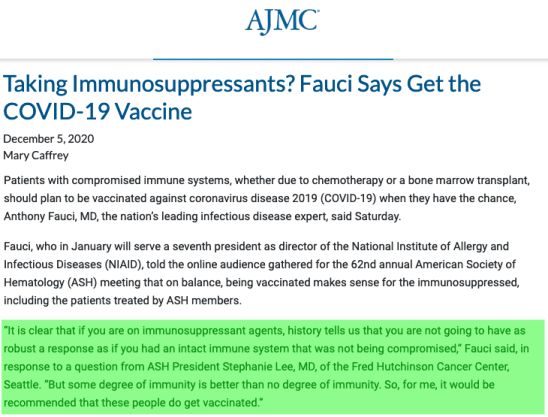 "Anthony Fauci said that ""It is clear that if you are on immunosuppressant agents, history tells us that you are not going to have as robust a response as if you had an intact immune system that was not being compromised. But some degree of immunity is better than no degree of immunity. So, for me, it would be recommended that these people do get vaccinated."""