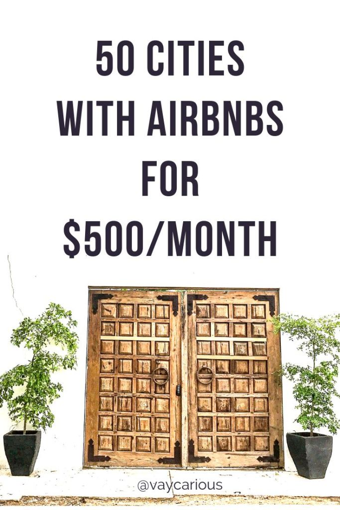 50 Cities with Airbnbs for $500 per month for budget travel for solo, couples or family travelers.