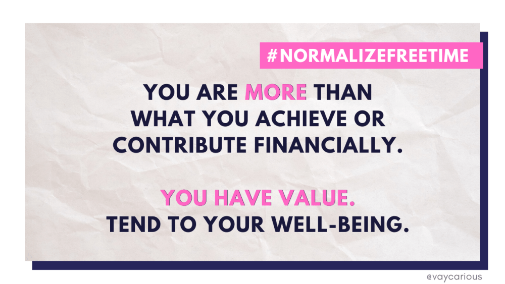 Inspirational quote: You are more than what you achieve or contribute financially. You have value. Tend to your well-being. #normalizefreetime