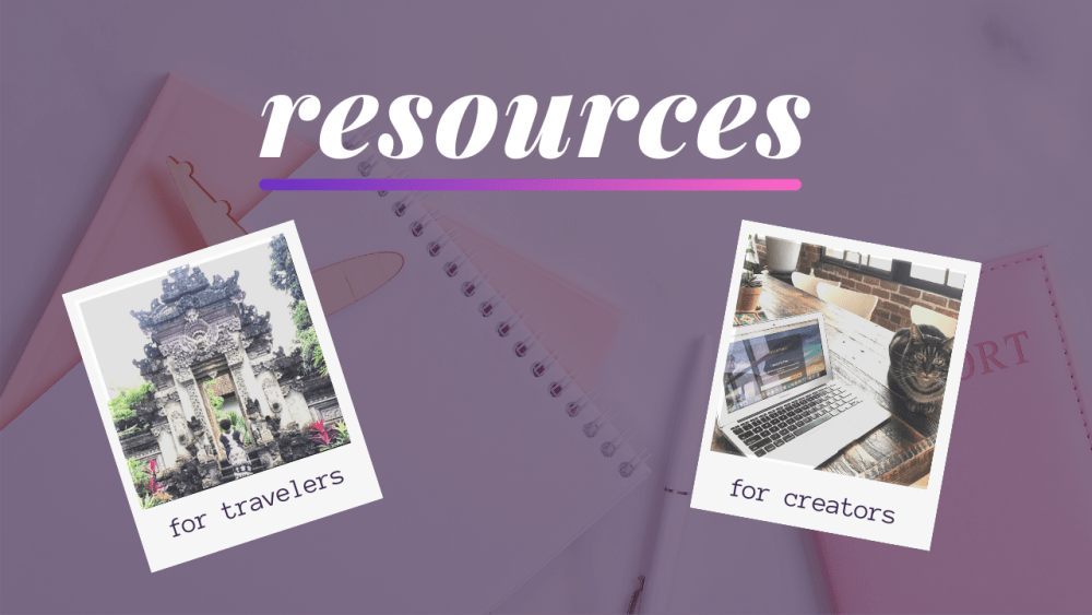 Resources for travelers. Resources For creators.
