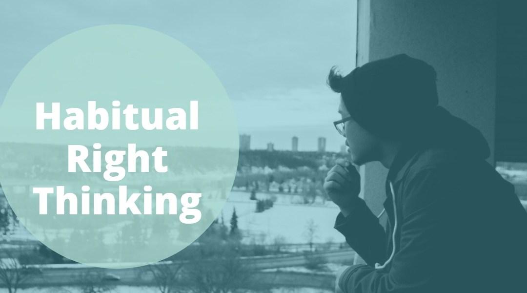 Habitual Right Thinking