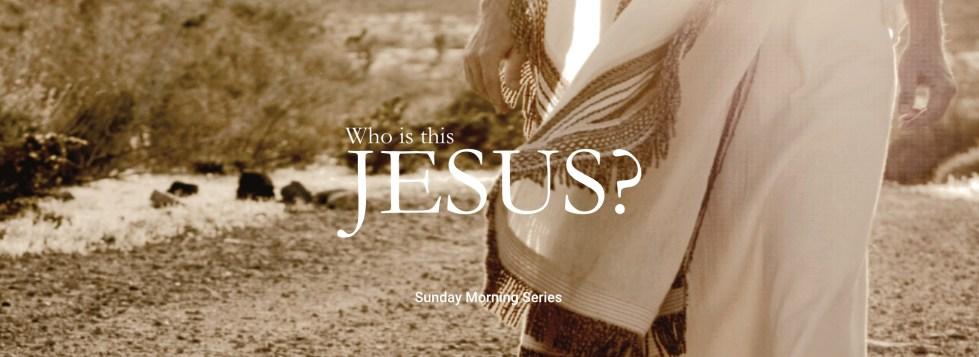 Who is this Jesus? Sermon Series