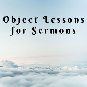 Object Lessons for Sermons