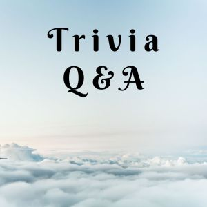 Trivia and Q&A