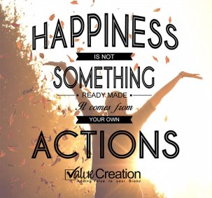 Happiness is not something ready made, it comes from your own action