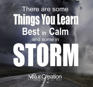 There are some things you learn, best in calm and some in storm