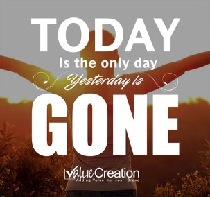 Today is the day, yesterday is gone