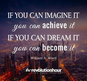 If you can imagine you can achieve it. If you can dream it you can become it