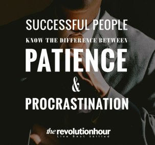 Successful people know the difference between patience and procrastination