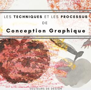 Les techniques et les processus de conception graphique