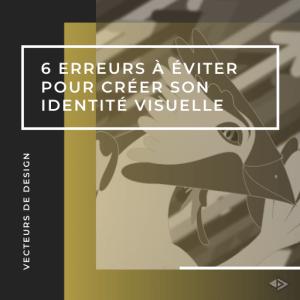 6 erreurs à éviter pour créer son identité visuelle