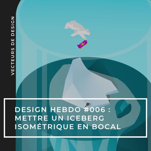Design hebdo #006 : mettre un iceberg isométrique en bocal