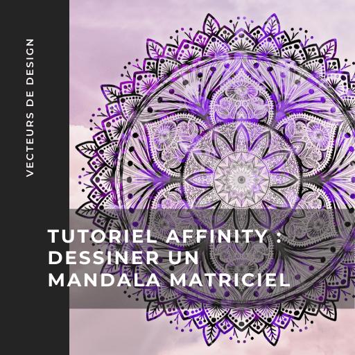 Tutoriel Affinity : mandala matriciel