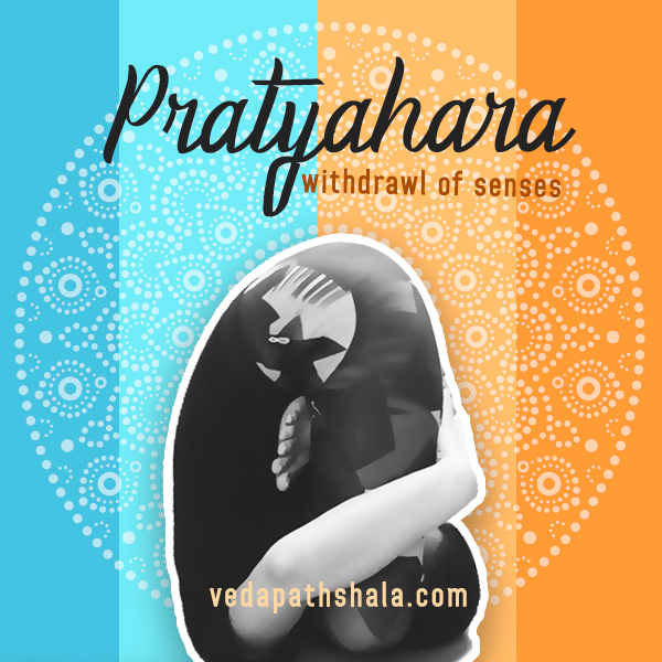 Pratyahara - withdrawal of senses
