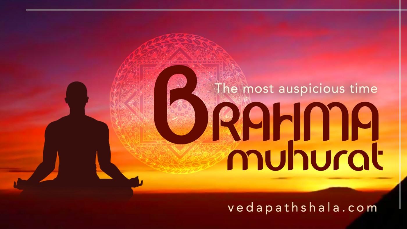 Brahma Muhurta - the most auspicious time
