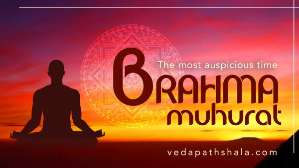 Brahma Muhurta - the most auspicious time