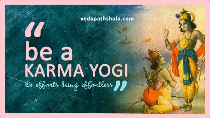 What Krishna says to Arjuna. Be a Karma Yogi.