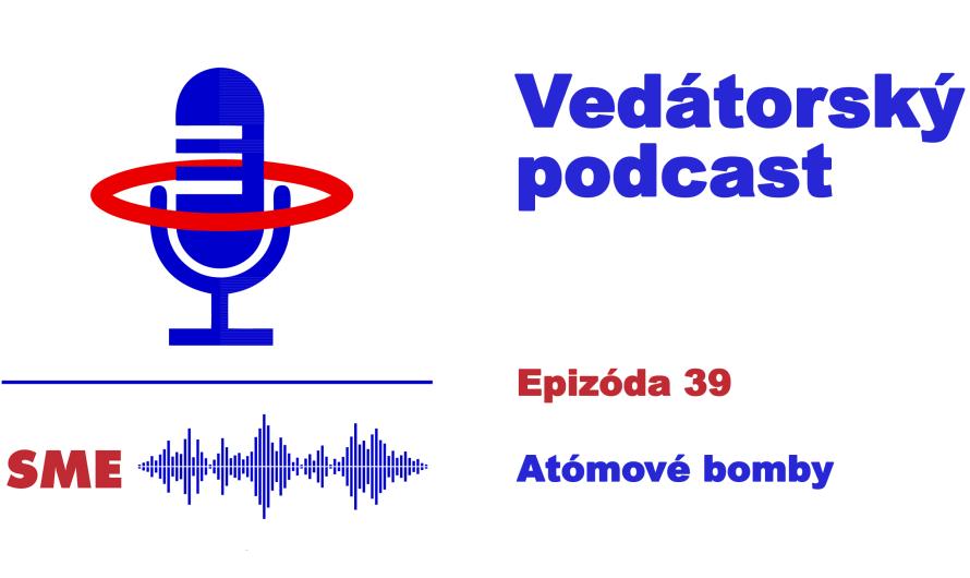 Vedátorský podcast 39 – Atómové bomby