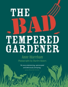 The Bad Tempered Gardener by Anne Wareham
