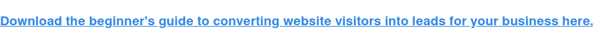 Descargue la guía para principiantes para convertir visitantes del sitio web en clientes potenciales para su negocio aquí.