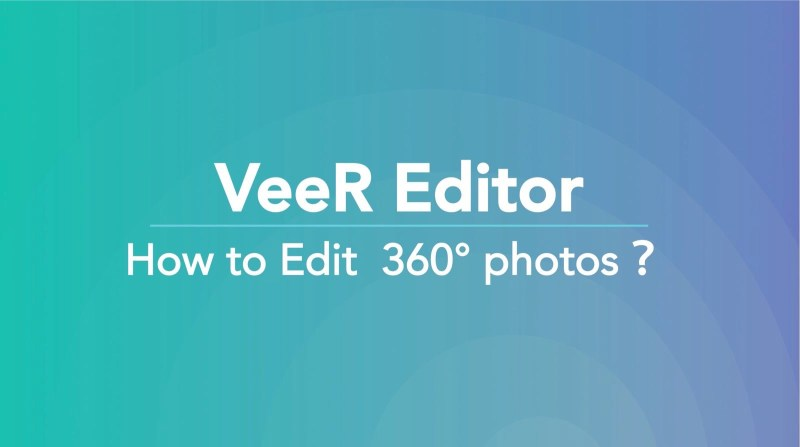 How to Edit 360 Photos with VeeR Editor