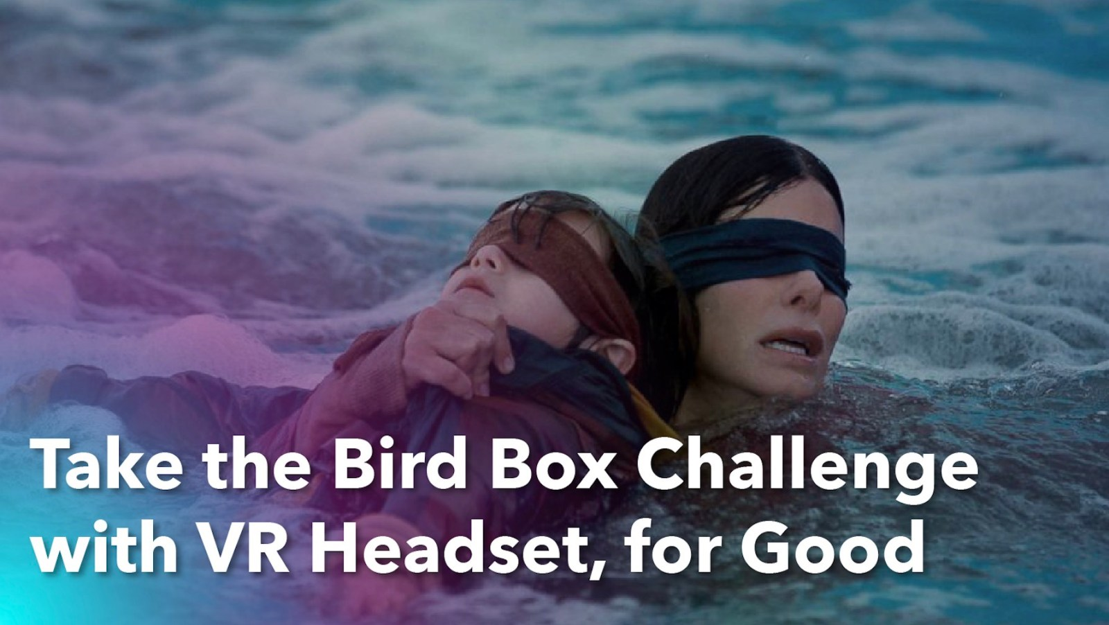 Take the Bird Box Challenge with VR Headset, for Good