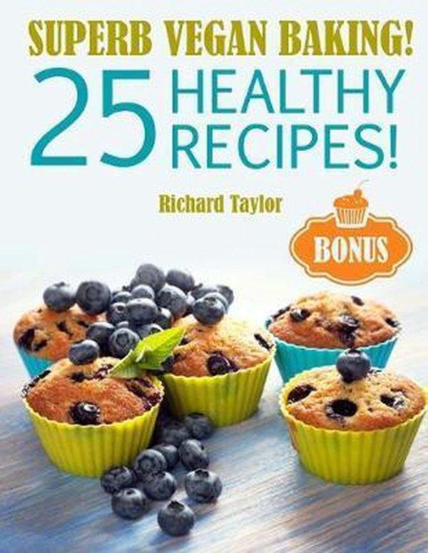 Superb Vegan Baking! 25 Healthy Recipes!