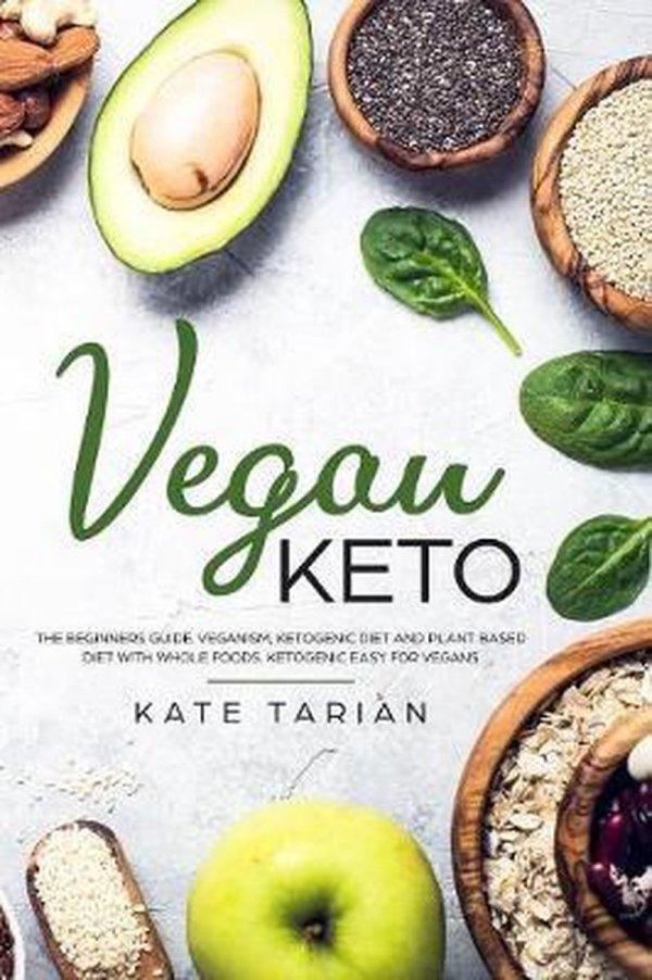 Vegan keto: The Beginners Guide. Veganism, Ketogenic Diet and Plant Based Diet with Whole foods. Ketogenic Easy For Vegans.