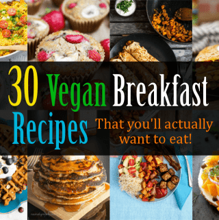 Who says vegans only eat grass & twigs? Here are 30 Vegan Breakfast Recipesthat you'll actually want to eat!