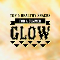 Top 5 Healthy Snacks for a Summer Glow