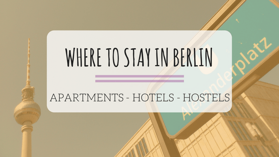Where to Stay in Berlin – Apartments, Hostels & Hotels + Distance to Vegan Spots