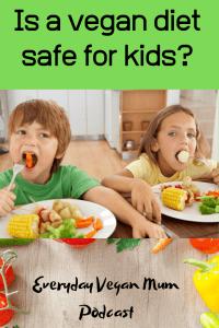 Is a vegan diet safe for kids? Vegan parenting podcast
