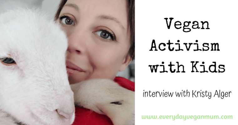 Vegan Activism for Families – The Everyday Vegan Mum Episode 16 – Interview with Kristy Alger