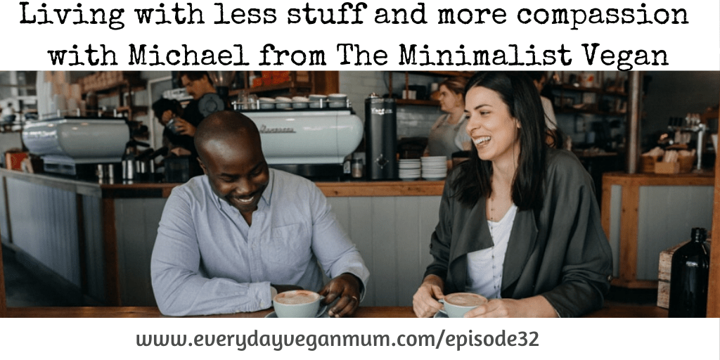 Less is More with Michael from the Minimalist Vegan