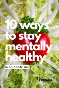 10 tips to stay mentally healthy in quarantine. For more wellness, visit www.vegansbaby.com