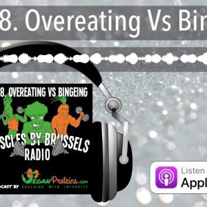 Ep 68. Overeating Vs Bingeing | Muscles By Brussels Radio