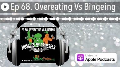 Ep 68. Overeating Vs Bingeing   Muscles By Brussels Radio