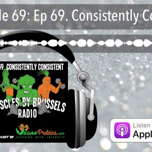 Ep 69. Consistently Consistent | Muscles By Brussels Radio
