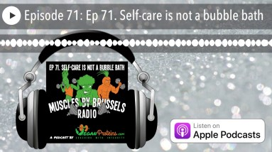 Ep 71. Self-care is not a bubble bath | Muscles By Brussels Radio