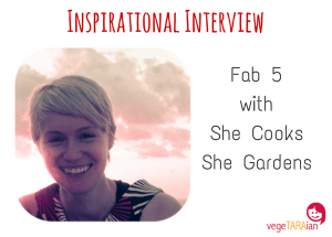 Inspirational Interview – Fab 5 with she cooks, she gardens