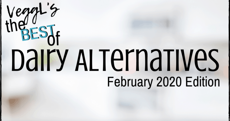 The BEST Of Dairy Alternatives (February 2020 Edition)