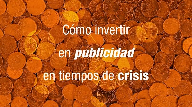Cómo invertir en publicidad en tiempos de crisis
