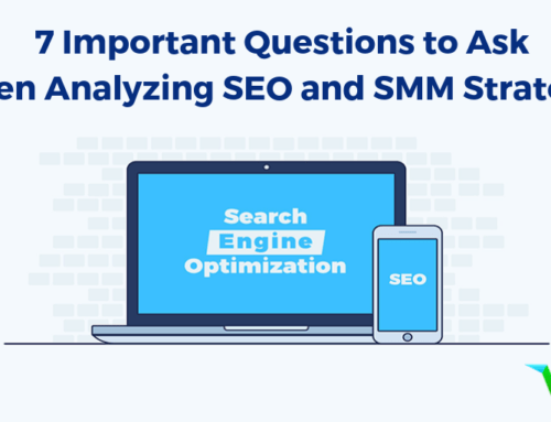 7 Important Questions to Ask When Analyzing SEO And SMM Strategies