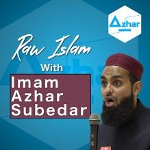 Raw Islam with Imam Azhar Subedar
