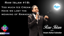 Raw Islam 18: Too much Ice Cream – Have we lost the meaning of Ramadan?